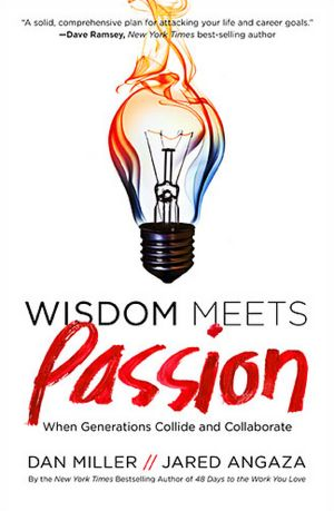 Wisdom Meets Passion by Dan Miller and Jared Angaza @48DaysTeam