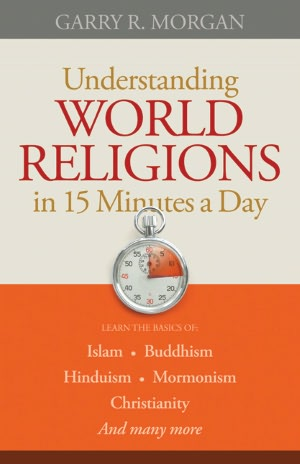 Understanding World Religions in 15 Minutes a Day by Garry Morgan @bethany_house