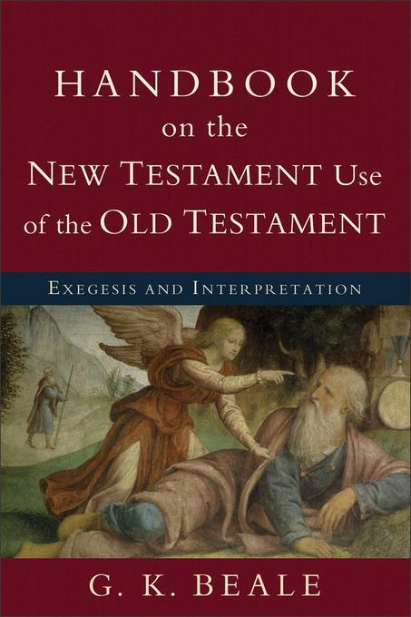Handbook on the New Testament Use of the Old Testament by G. K. Beale