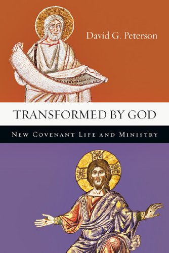 Transformed by God: New Covenant Life & Ministry by David G. Peterson