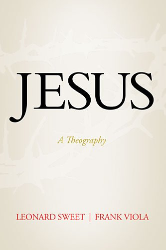 Jesus: A Theography by @LenSweet and @FrankViola