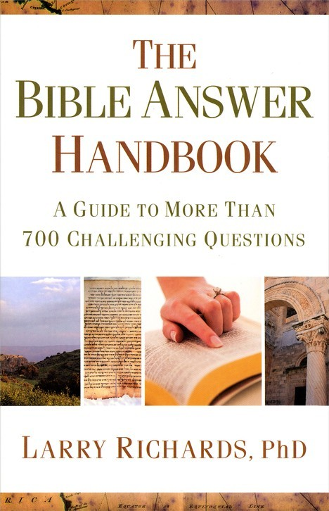 The Bible Answer Handbook: A Guide to More Than 700 Challenging Questions by Dr. Larry Richards