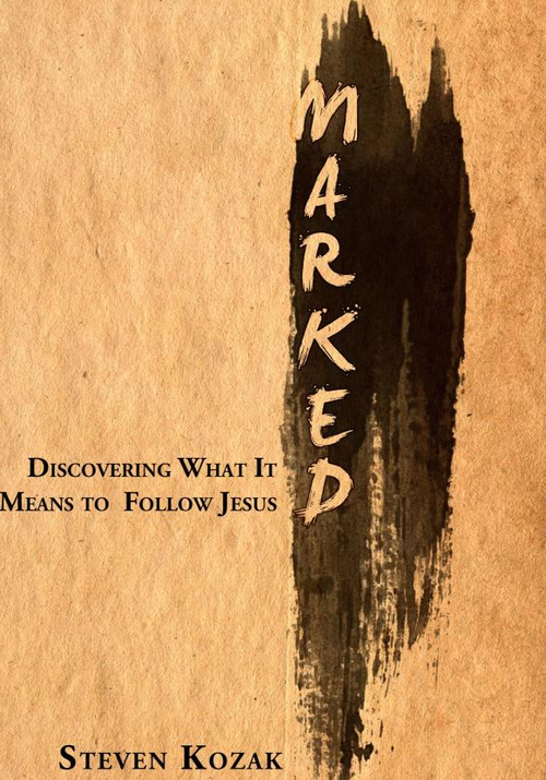 Marked: Discovering What It Means To Follow Jesus by Steven Kozak