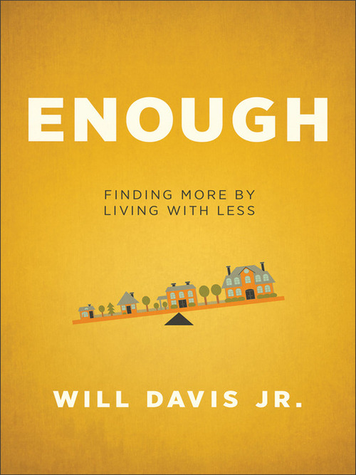 Enough: Finding More by Living With Less by Will Davis Jr.