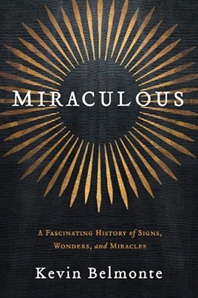 Miraculous: A Fascinating History of Signs, Wonders, and Miracles by Kevin Belmonte @ThomasNelson