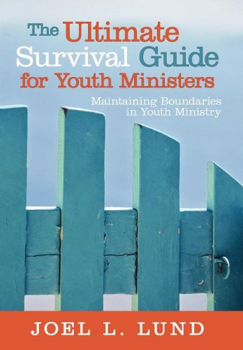 The Ultimate Survival Guide to Youth Ministry by Joel Lund