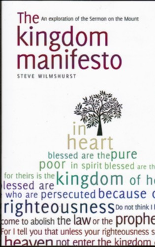 The Kingdom Manifesto: An exploration of the Sermon on the Mount for today by Steve Wilmshurst