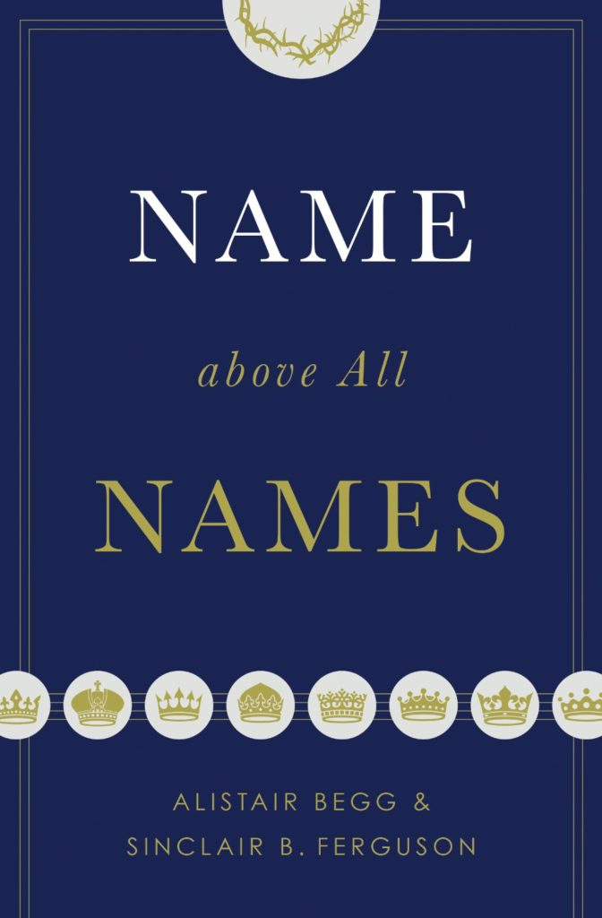 Name Above All Names by @AlistairBegg and @SFerguson_