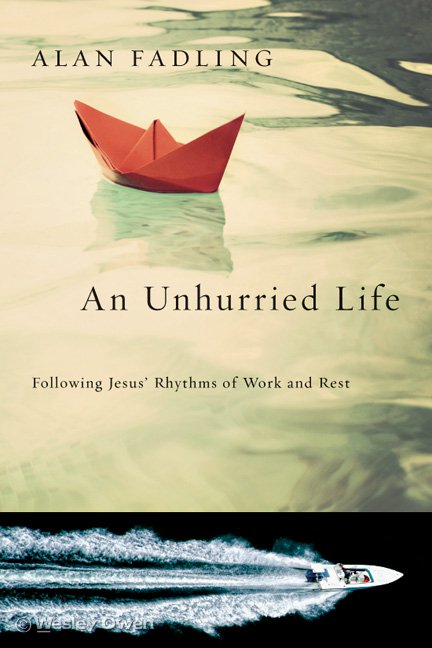 An Unhurried Life: Following Jesus' Rhythms of Work and Rest by Alan Fadling