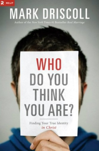 Who Do You Think You Are? by @PastorMark Driscoll