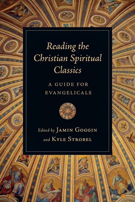 Reading the Christian Spiritual Classics: A Guide for Evangelicals by Jamin Goggin and Kyle Strobel