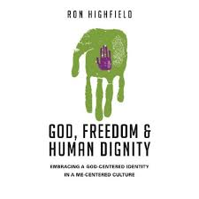 God, Freedom and Human Dignity by Ron Highfield @IVPress