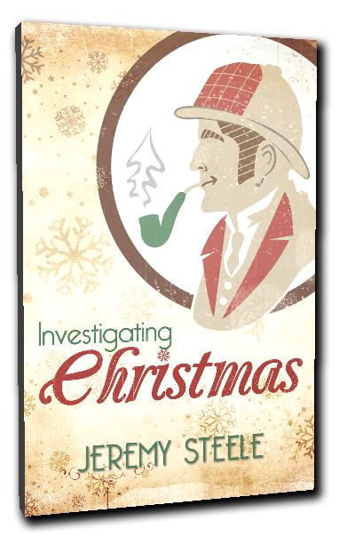 Guest Post: Investigating Christmas by Jeremy Steele (@Unpretending)