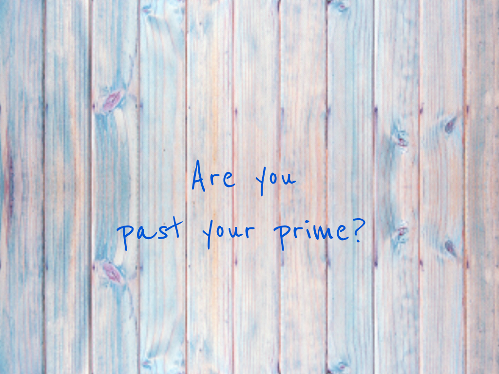 Blog: Are you past your prime?