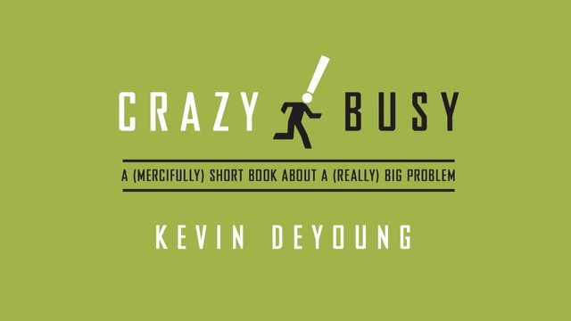 BOOK REVIEW: CrazyBusy by Kevin DeYoung @RevKevDeYoung @CrosswayBooks