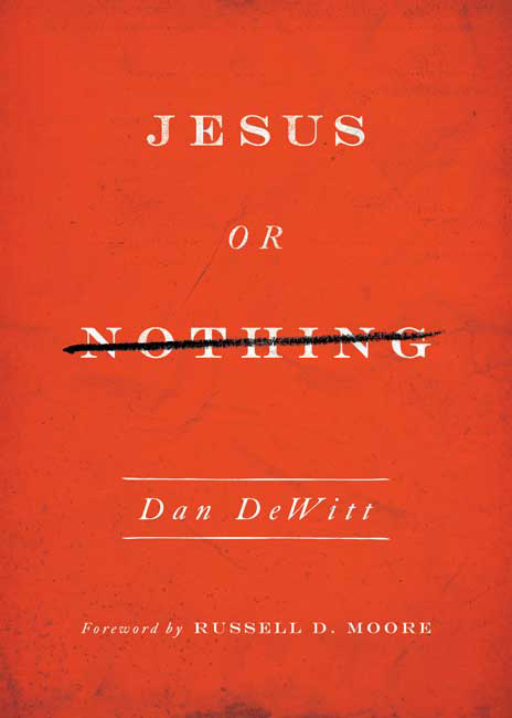 Jesus or Nothing by Dan DeWitt @DanDewitt @CrosswayBooks