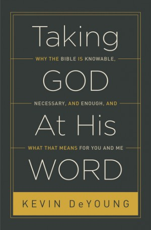 Taking God at His Word by Kevin DeYoung @RevKevDeYoung