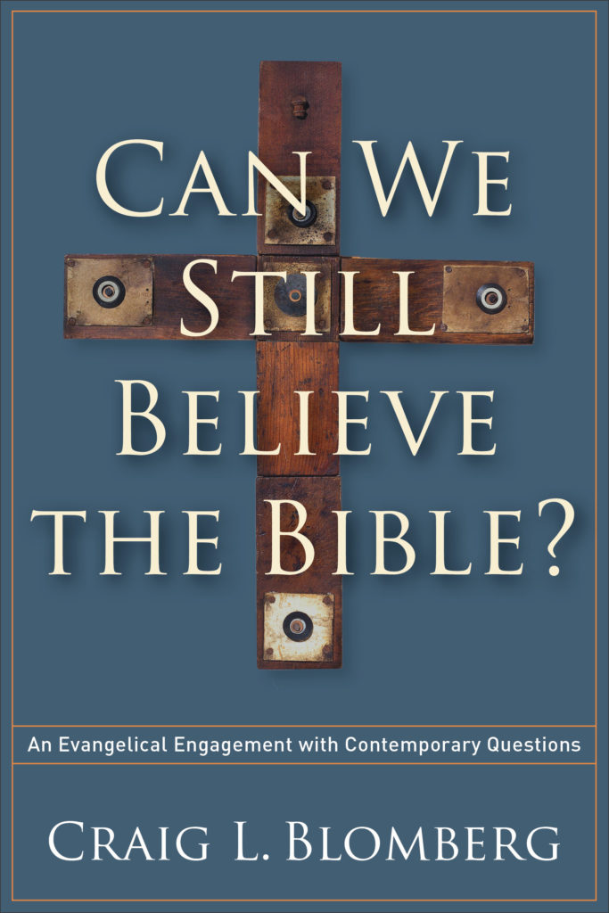 Can We Still Believe the Bible by Dr. Craig Blomberg @BrazosPress @Mike_Reynolds