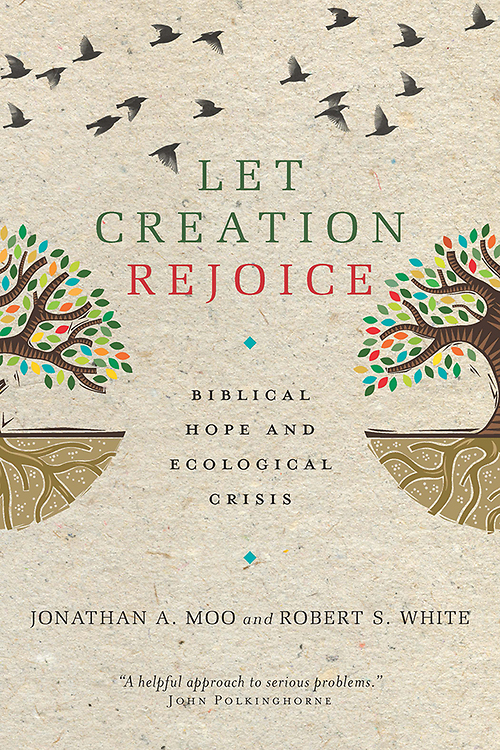 Let Creation Rejoice by Jonathan Moo and Robert White @IVPAcademic @theMicahAndrew