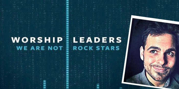 Worship Leaders: We Are Not Rock Stars by Stephen Miller