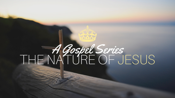 A Gospel Series: The Nature of Jesus
