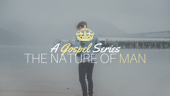 A Gospel Series: The Nature of Man