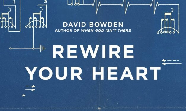 Rewire Your Heart By David Bowden